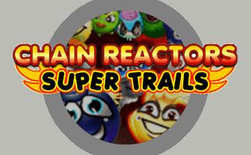 chain-reactors-super-trails